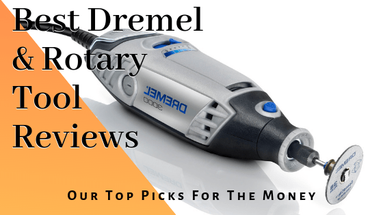 Best Dremel & Rotary Tool Reviews