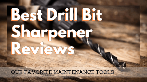 Best Drill Bit Sharpener Reviews
