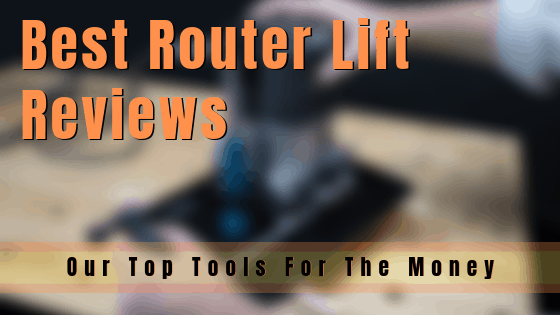 Best Router Lift Reviews