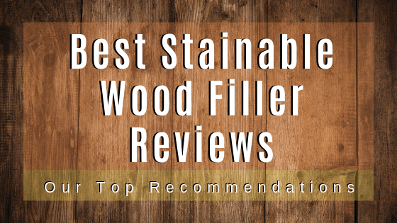 Best Stainable Wood Filler Reviews