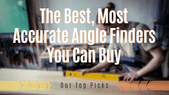 The Best, Most Accurate Angle Finders You Can Buy