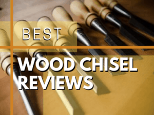 Best Wood Chisel Reviews